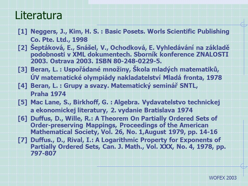 Literatura [1] Neggers, J., Kim, H. S. : Basic Posets. Worls Scientific Publishing. Co. Pte. Ltd., 1998.